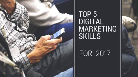 Digital Marketing Skills for 2017
